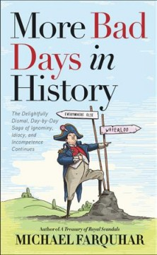 More bad days in history : the delightfully dismal day-to-day saga of ignominy, idiocy, and incompetence continues / Michael Farquhar ; illustrations by Giulia Ghigini.