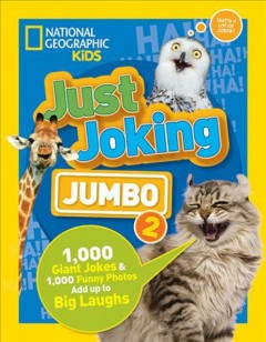 Just joking : jumbo 2-- 1,000 giant jokes & 1,000 funny photos add up to big laughs / Rosie Gowsell Pattison.