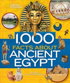 1,000 facts about ancient Egypt / by Nancy Honovich ; foreword by Dr. Jennifer Houser Wegner.