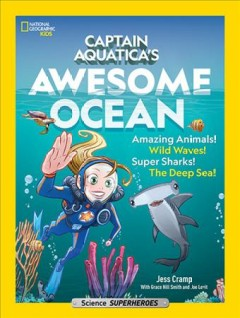 Captain Aquatica's awesome ocean : amazing animals! wild waves! super sharks! the deep sea!/ Jess Cramp ; with Grace Hill Smith and Joe Levit.