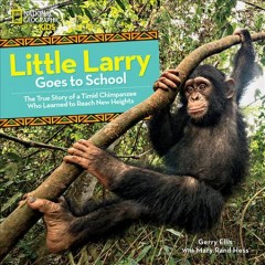 Little Larry goes to school : the true story of a timid chimpanzee who learned to reach new heights/ Gerry Ellis with Mary Rand Hess.