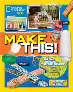 Make this! / Building Thinking, and Tinkering Projects for the Amazing Maker in You