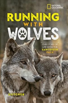 Running with wolves / Our Story of Life With the Sawtooth Pack