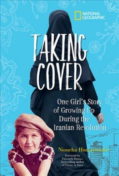 Taking cover : one girl's story of growing up during the Iranian Revolution / Nioucha Homayoonfar ; foreword by Firoozeh Dumas.