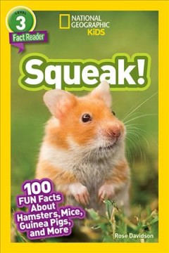 Squeak! : 100 fun facts about hamsters, mice, guinea pigs, and more