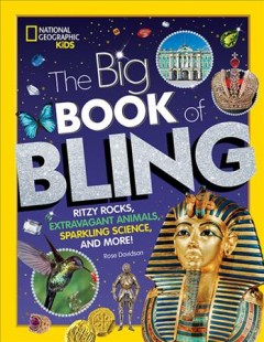 The Big Book of Bling : Ritzy Rocks, Extravagant Animals, Sparkling Science, and More!