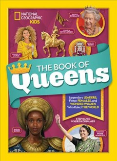 The Book of Queens : Legendary Leaders, Fierce Females, and Wonder Women Who Ruled the World