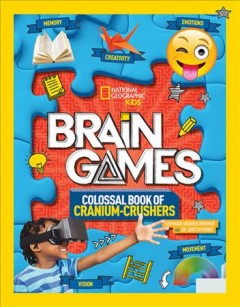 Brain games : colossal book of cranium crushers / Stephanie Warren Drimmer and Dr. Gareth Moore.