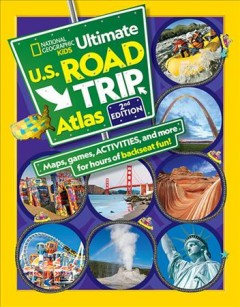 Ultimate U.S. road trip atlas : maps, games, activities, and more for hours of backseat fun!.