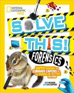 Solve This! Forensics : Super Science and Curious Capers for the Daring Detective in You