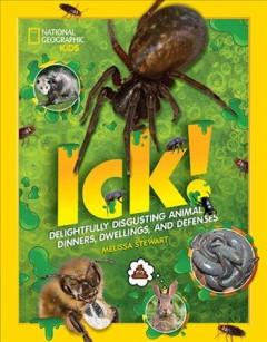 Ick! : delightfully disgusting animal dinners, dwellings, and defenses