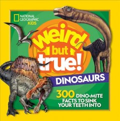 Dinosaurs : 300 Dino-mite Facts to Sink Your Teeth into