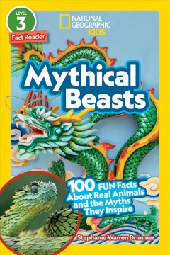 Mythical Beasts : 100 Fun Facts About Real Animals and the Myths They Inspire