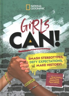Girls can! / Smash Stereotypes, Defy Expectations, and Make History!