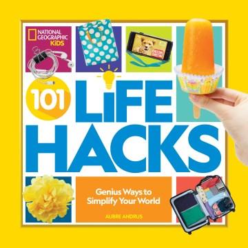 101 Life Hacks : Genius Ways to Simplify Your World