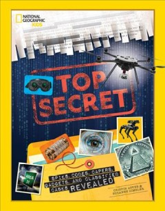 Top secret : spies, codes, capers, gadgets, and classified cases revealed / Crispin Boyer & Suzanne Zimbler.