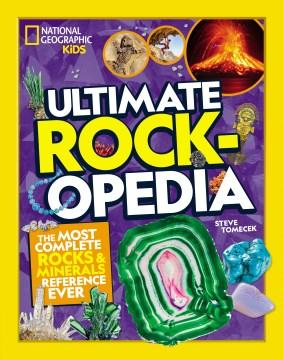 Ultimate rock-opedia : the most complete rocks & minerals reference ever / Steve Tomecek.