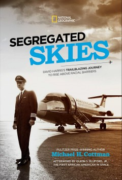 Segregated Skies : One Pilot's Trailblazing Journey to Rise Above Racial Barriers