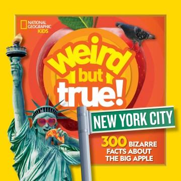 Weird but True! New York City : 300 Bizarre Facts About the Big Apple