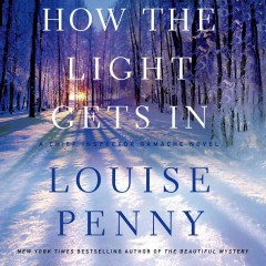 How the light gets in : Chief Inspector Gamache novel [electronic resource] / Louise Penny.