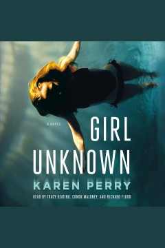 Girl unknown : a novel [electronic resource] / Karen Perry.