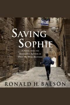 Saving Sophie [electronic resource] : a novel / Ronald H. Balson.