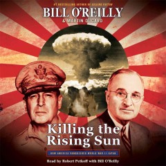 Killing the rising sun : how America vanquished World War II Japan [electronic resource] / Bill O'Reilly and Martin Dugard.