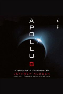 Apollo 8 [electronic resource] : the thrilling story of the first mission to the Moon / Jeffrey Kluger.