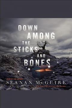 Down among the sticks and bones [electronic resource] / Seanan McGuire.