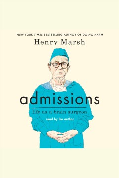 Admissions [electronic resource] : life as a brain surgeon / Henry Marsh.