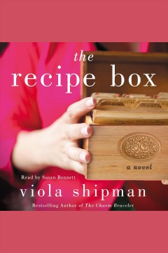The recipe box [electronic resource] : a novel with recipes / by Viola Shipman.