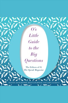 O's little guide to the big questions [electronic resource] / the editors of O, the Oprah Magazine.