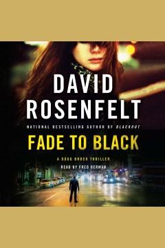 Fade to black : a Doug Brock thriller [electronic resource] / David Rosenfelt.