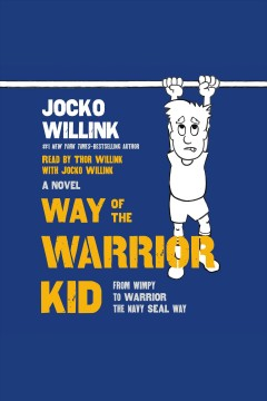 Way of the warrior kid [electronic resource] : from wimpy to warrior the Navy SEAL way / Jocko Willink ; illustrated by Jon Bozak.