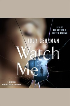 Watch me : a gripping psychological thriller [electronic resource] / Jody Gehrman.