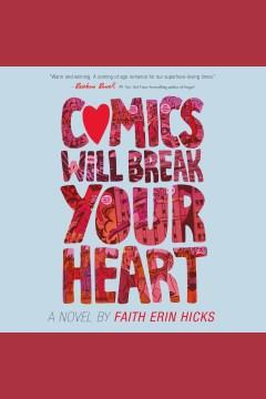 Comics will break your heart [electronic resource] : a novel / Faith Erin Hicks