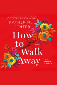 How to walk away : a novel [electronic resource] / Katherine Center.