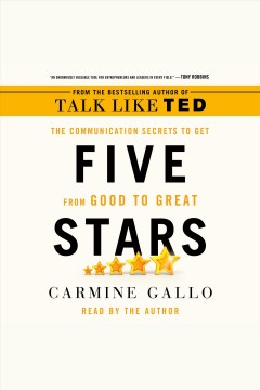 Five stars : the communication secrets to get from good to great [electronic resource] / Carmine Gallo.