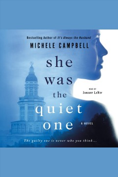 She was the quiet one [electronic resource] / Michele Campbell.