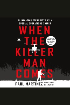 When the killer man comes : eliminating terrorists as a special operations sniper [electronic resource] / Paul Martinez, with George Galdorisi.