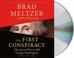 The first conspiracy : the secret plot to kill George Washington / Brad Meltzer and Josh Mensch.