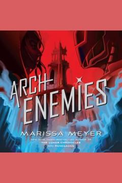 Archenemies [electronic resource] / Marissa Meyer.