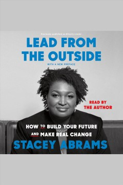 Minority leader [electronic resource] : how to lead from the outside and make real change / Stacey Abrams.