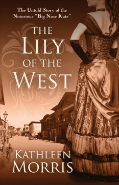 The lily of the west / Kathleen Morris.