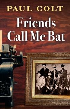 Friends call me Bat / Paul Colt.