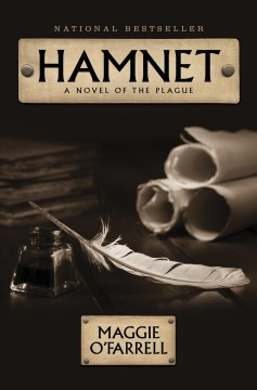 Hamnet : a novel of the plague / by Maggie O'Farrell.