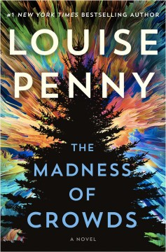 The madness of crowds / Louise Penny.