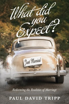 What Did You Expect? : Redeeming the Realities of Marriage