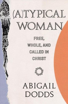 (A)Typical woman : free, whole, and called in Christ