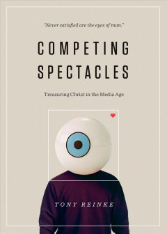 Competing spectacles : treasuring Christ in the media age